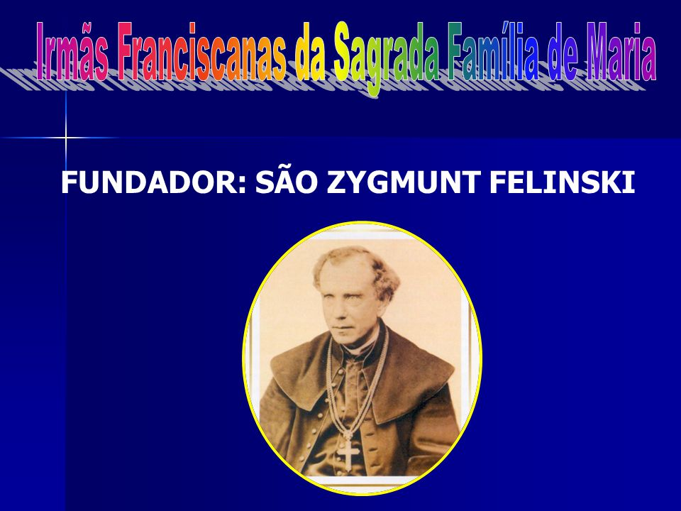 FUNDADOR: SÃO ZYGMUNT FELINSKI