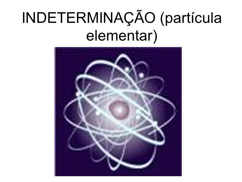 INDETERMINAÇÃO (partícula elementar)