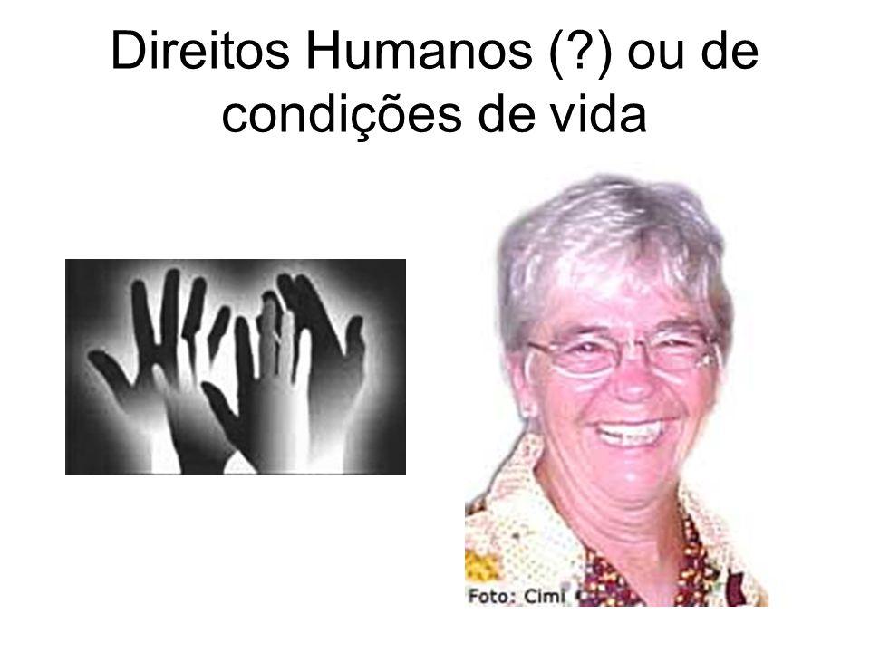 Direitos Humanos (?) ou de condições de vida