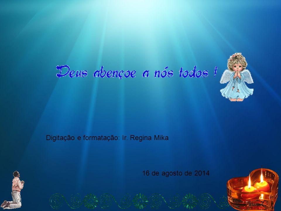 Digitação e formatação: Ir. Regina Mika 16 de agosto de 2014
