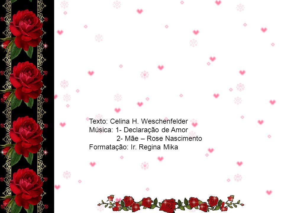 Texto: Celina H. Weschenfelder Música: 1- Declaração de Amor 2- Mãe – Rose Nascimento Formatação: Ir. Regina Mika