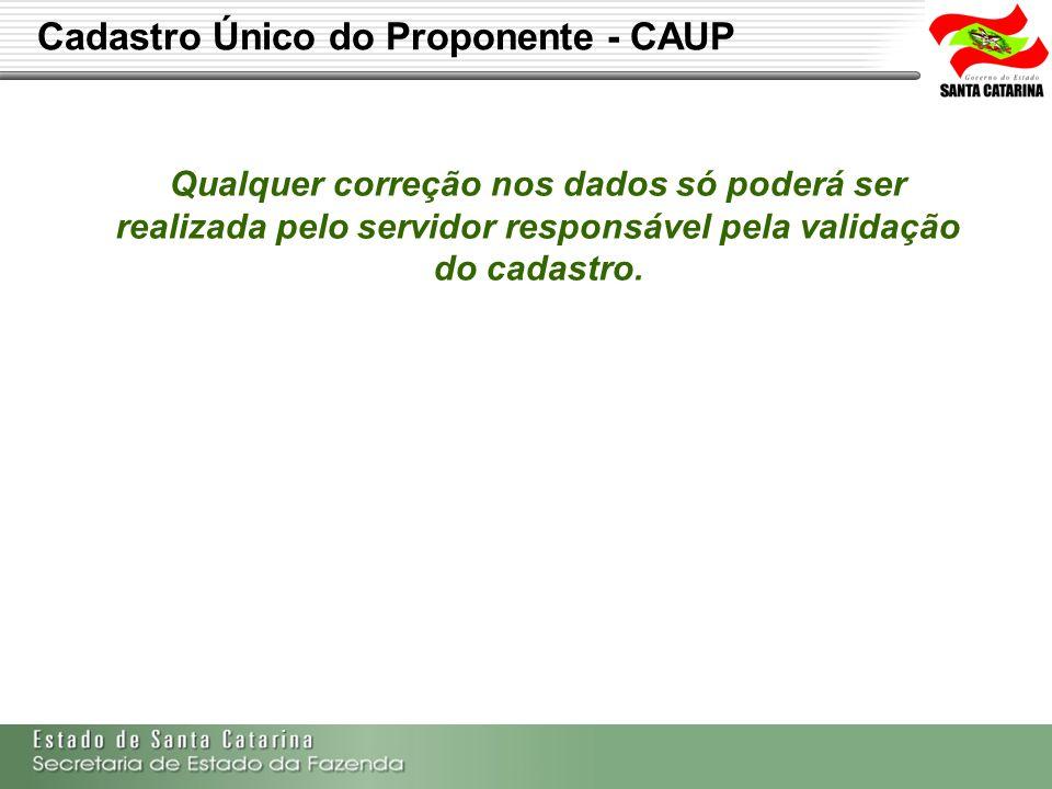 Secretaria de Estado da Fazenda de Santa Catarina – SEF/SC Indra Politec VALIDAÇÃO DO CADASTRO ÚNICO DE PROPONENTES –CAUP A SDR somente deverá validar cadastro de proponente residente em município de sua abrangência.