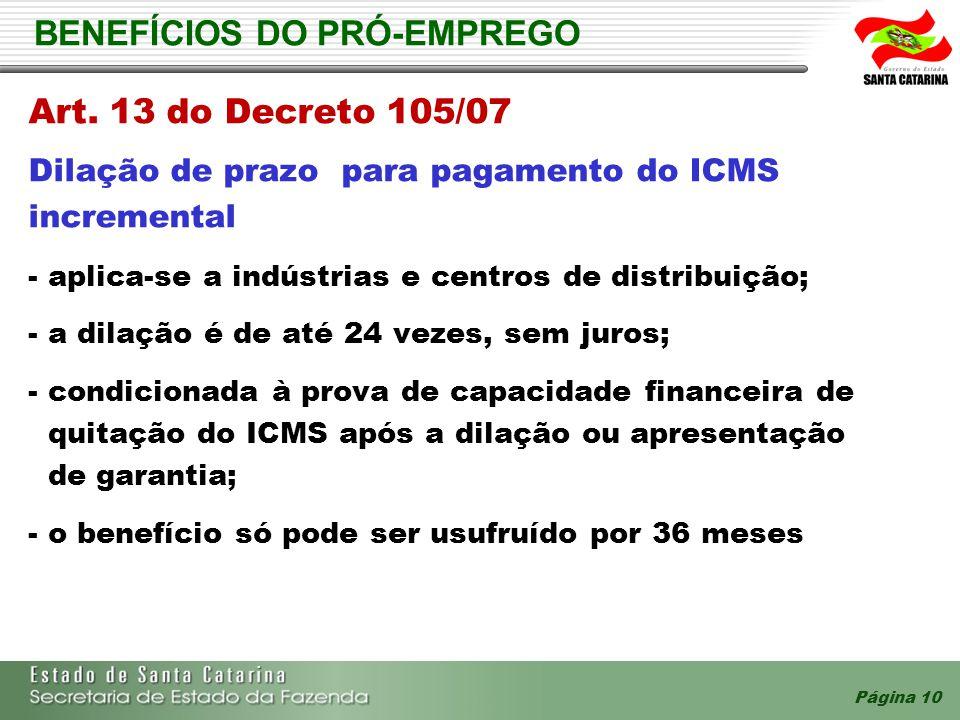 Página 10 BENEFÍCIOS DO PRÓ-EMPREGO Art. 13 do Decreto 105/07 Dilação de prazo para pagamento do ICMS incremental - aplica-se a indústrias e centros d