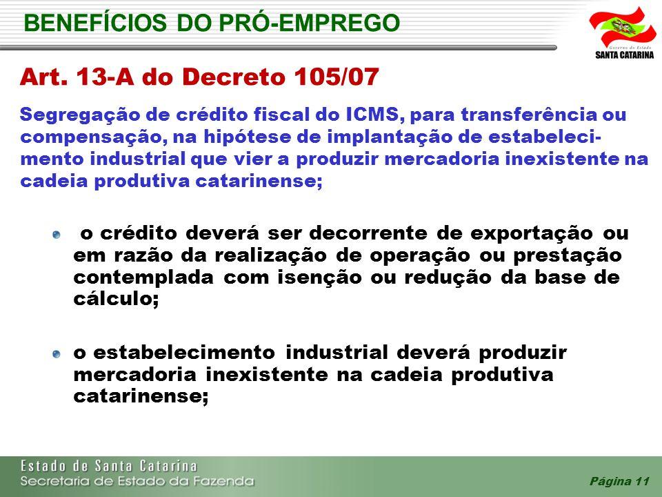Página 11 BENEFÍCIOS DO PRÓ-EMPREGO Art. 13-A do Decreto 105/07 Segregação de crédito fiscal do ICMS, para transferência ou compensação, na hipótese d