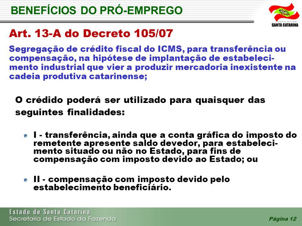 Página 12 BENEFÍCIOS DO PRÓ-EMPREGO Art. 13-A do Decreto 105/07 Segregação de crédito fiscal do ICMS, para transferência ou compensação, na hipótese d