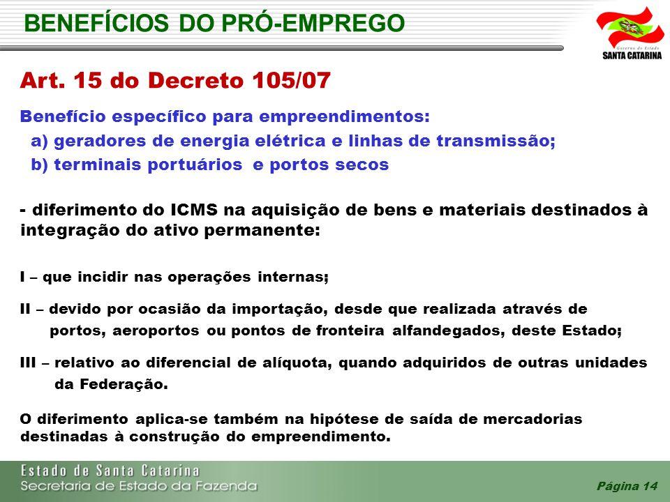 Página 14 BENEFÍCIOS DO PRÓ-EMPREGO Art. 15 do Decreto 105/07 Benefício específico para empreendimentos: a) geradores de energia elétrica e linhas de