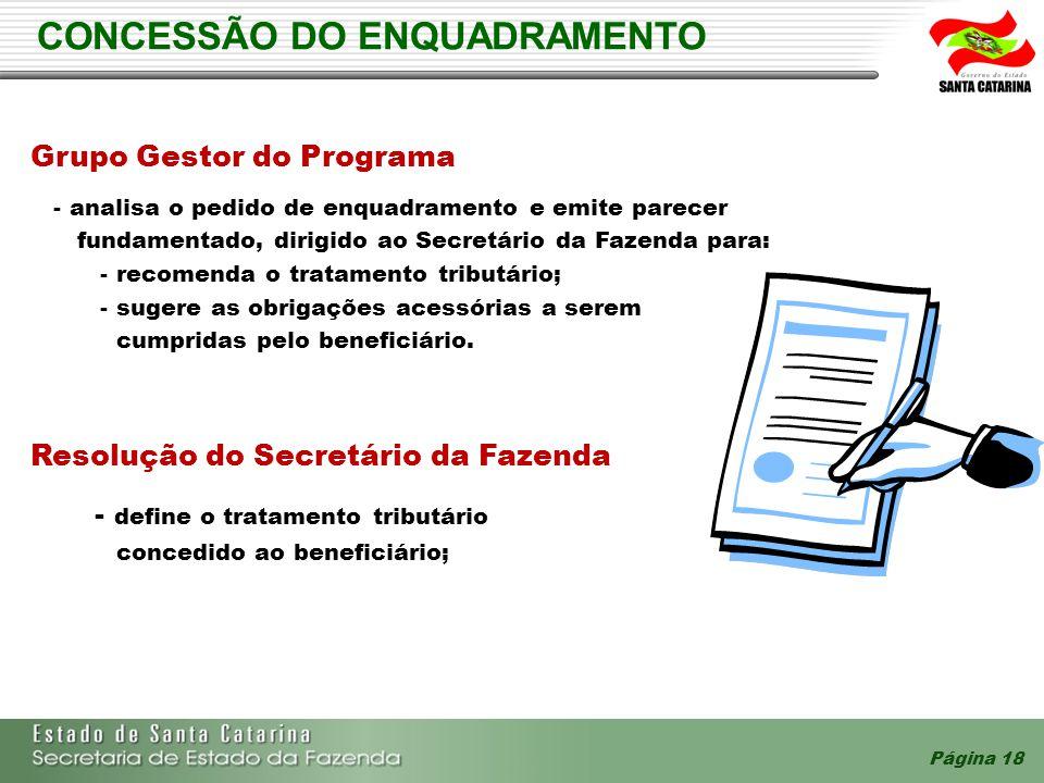 Página 18 CONCESSÃO DO ENQUADRAMENTO Grupo Gestor do Programa - analisa o pedido de enquadramento e emite parecer fundamentado, dirigido ao Secretário