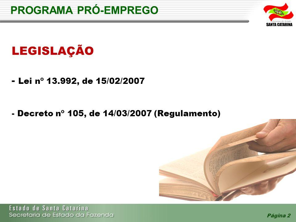 Página 2 PROGRAMA PRÓ-EMPREGO LEGISLAÇÃO - Lei nº 13.992, de 15/02/2007 - Decreto nº 105, de 14/03/2007 (Regulamento)