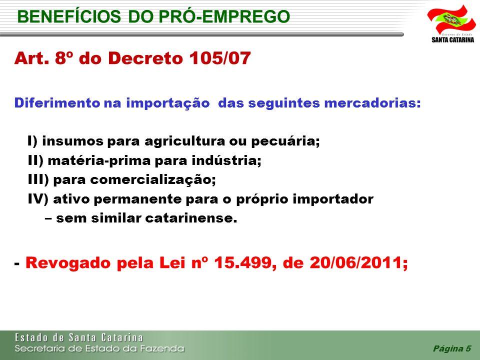 Página 5 BENEFÍCIOS DO PRÓ-EMPREGO Art. 8º do Decreto 105/07 Diferimento na importação das seguintes mercadorias: I) insumos para agricultura ou pecuá