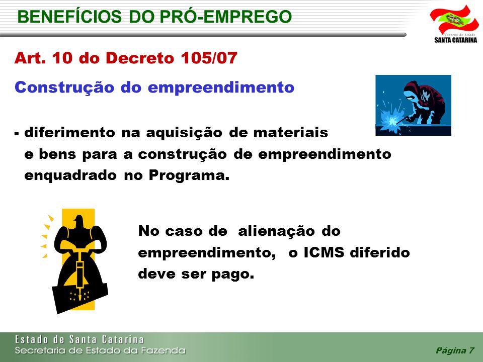Página 7 BENEFÍCIOS DO PRÓ-EMPREGO Art. 10 do Decreto 105/07 Construção do empreendimento - diferimento na aquisição de materiais e bens para a constr