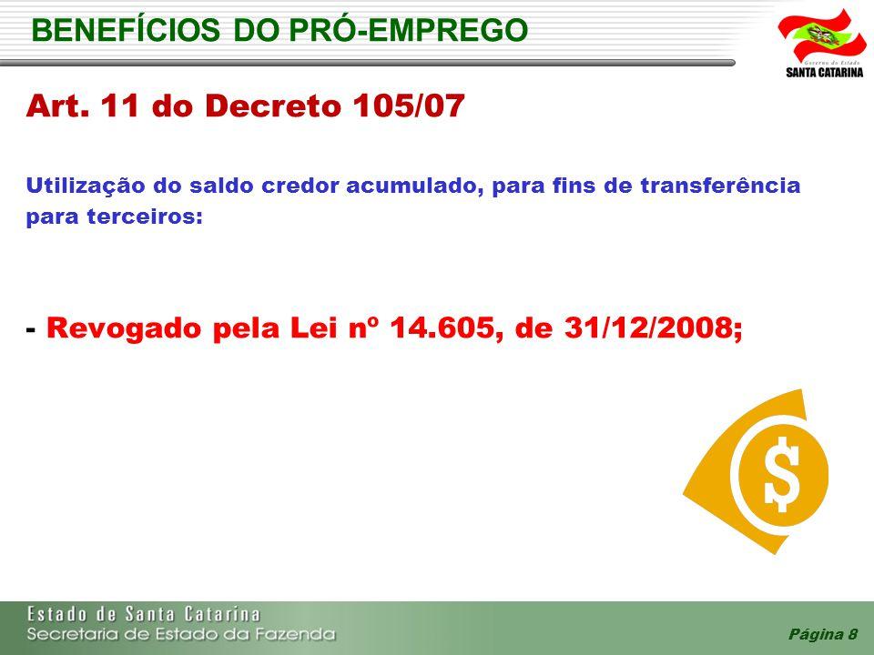Página 8 BENEFÍCIOS DO PRÓ-EMPREGO Art. 11 do Decreto 105/07 Utilização do saldo credor acumulado, para fins de transferência para terceiros: - Revoga
