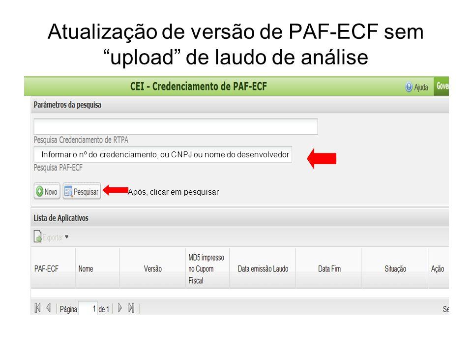 """Atualização de versão de PAF-ECF sem """"upload"""" de laudo de análise Informar o nº do credenciamento, ou CNPJ ou nome do desenvolvedor Após, clicar em pe"""