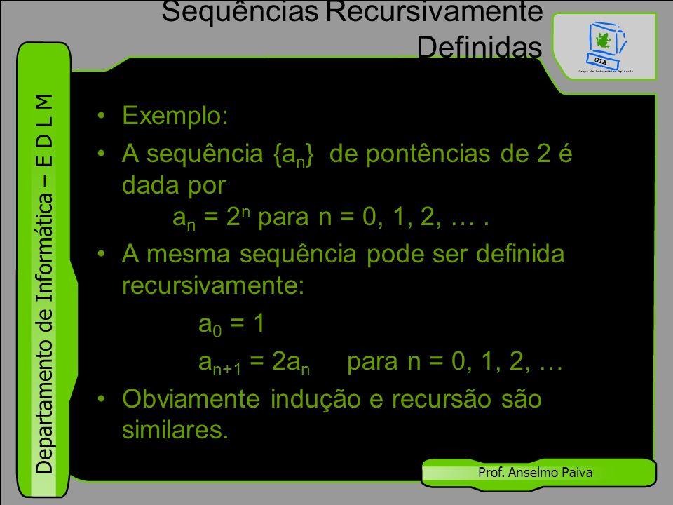 Departamento de Informática – E D L M Prof. Anselmo Paiva Sequências Recursivamente Definidas Exemplo: A sequência {a n } de pontências de 2 é dada po