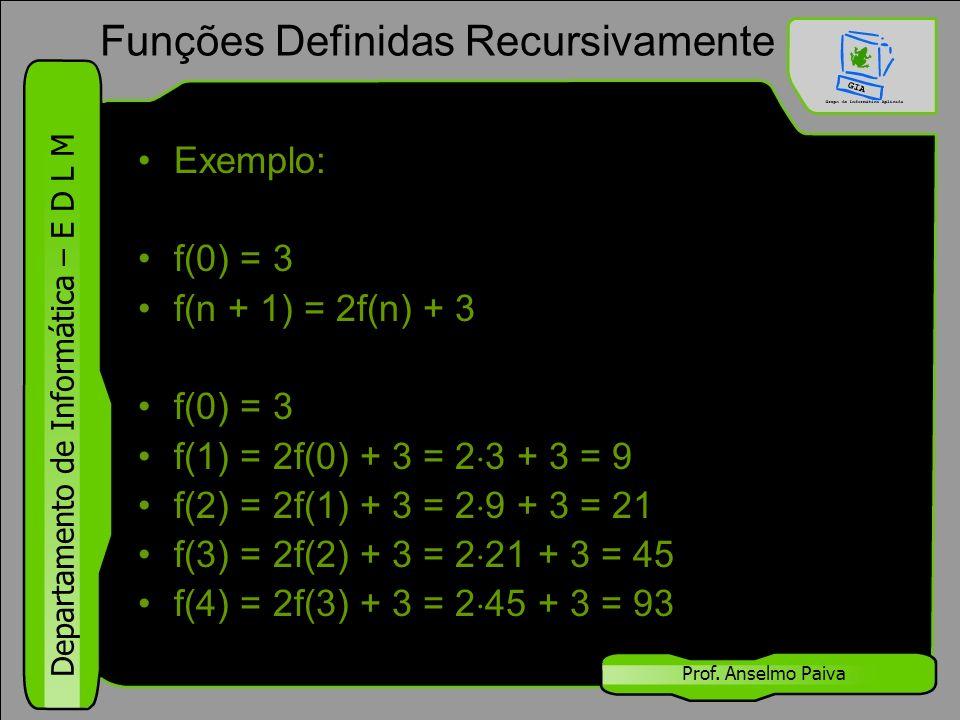 Departamento de Informática – E D L M Prof. Anselmo Paiva Exemplo: f(0) = 3 f(n + 1) = 2f(n) + 3 f(0) = 3 f(1) = 2f(0) + 3 = 2  3 + 3 = 9 f(2) = 2f(1