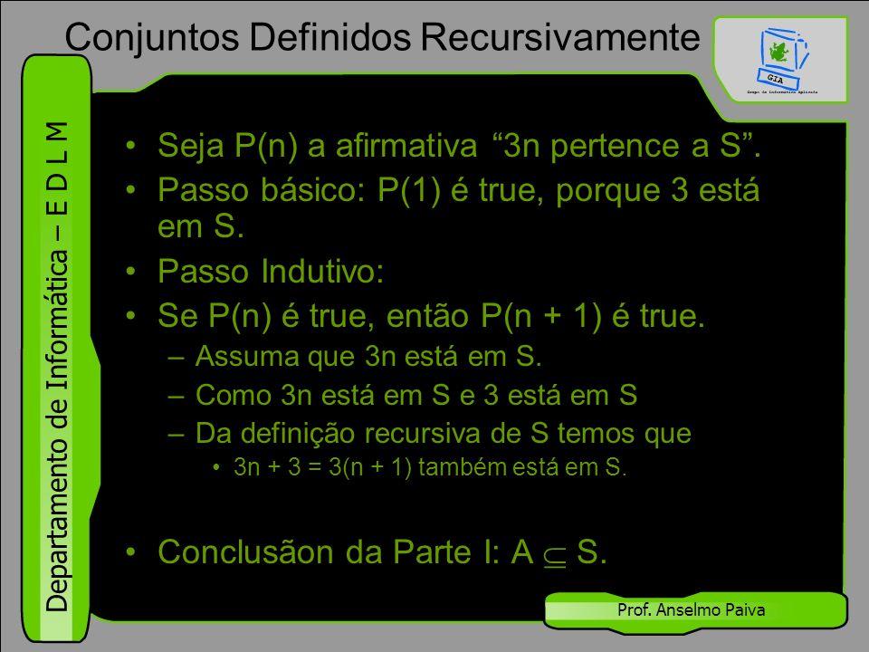"""Departamento de Informática – E D L M Prof. Anselmo Paiva Seja P(n) a afirmativa """"3n pertence a S"""". Passo básico: P(1) é true, porque 3 está em S. Pas"""