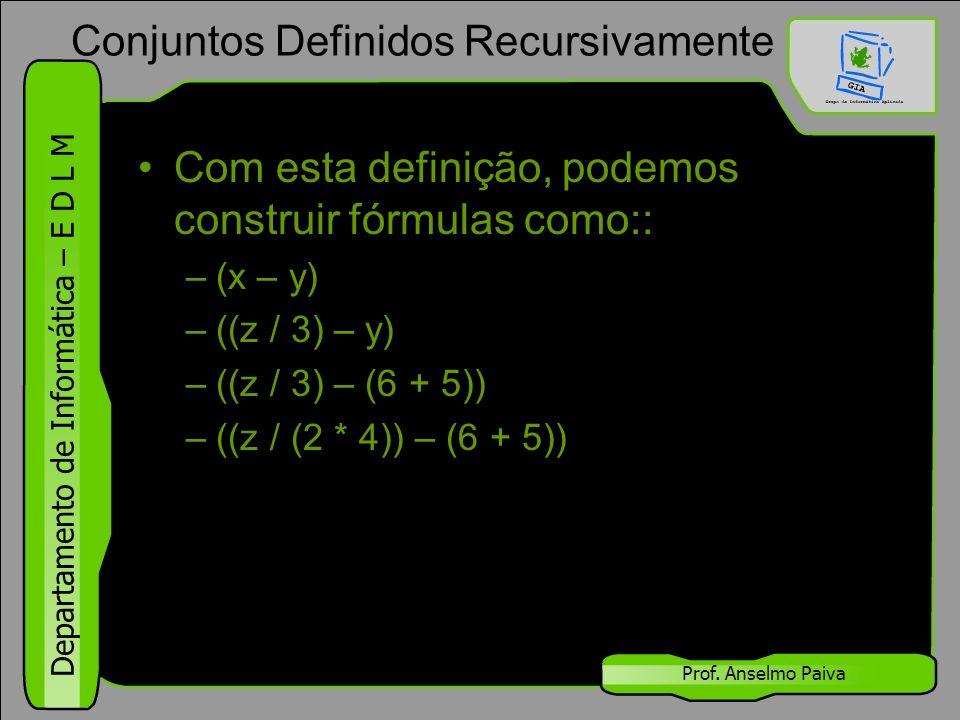 Departamento de Informática – E D L M Prof. Anselmo Paiva Com esta definição, podemos construir fórmulas como:: –(x – y) –((z / 3) – y) –((z / 3) – (6