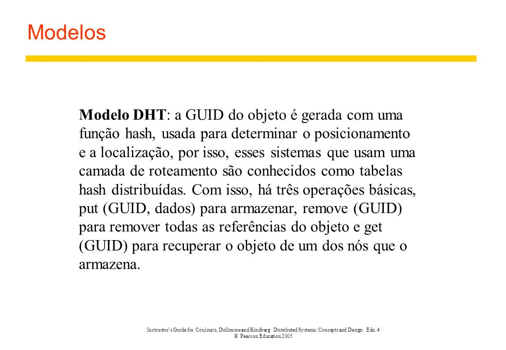 Instructor's Guide for Coulouris, Dollimore and Kindberg Distributed Systems: Concepts and Design Edn. 4 © Pearson Education 2005 Modelos Modelo DHT: