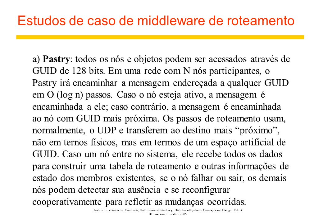 Instructor's Guide for Coulouris, Dollimore and Kindberg Distributed Systems: Concepts and Design Edn. 4 © Pearson Education 2005 Estudos de caso de m
