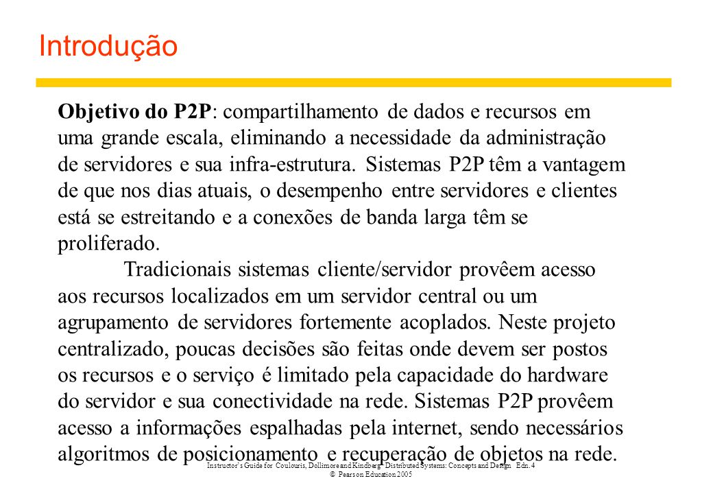 Instructor's Guide for Coulouris, Dollimore and Kindberg Distributed Systems: Concepts and Design Edn. 4 © Pearson Education 2005 Introdução Objetivo