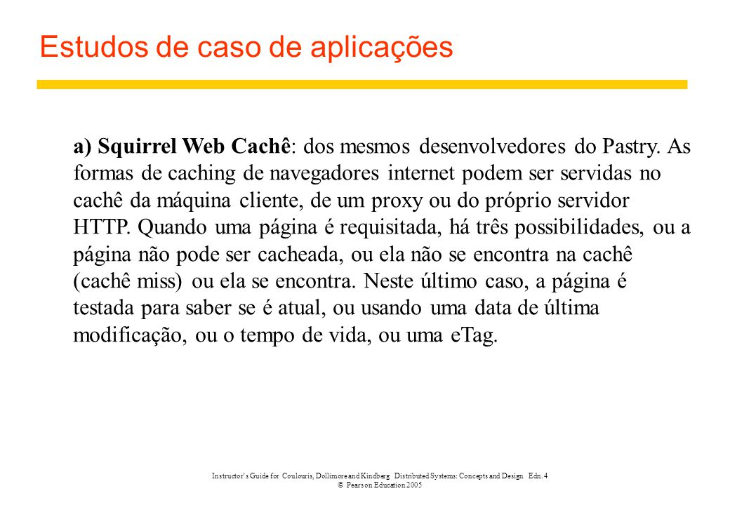 Instructor's Guide for Coulouris, Dollimore and Kindberg Distributed Systems: Concepts and Design Edn. 4 © Pearson Education 2005 Estudos de caso de a