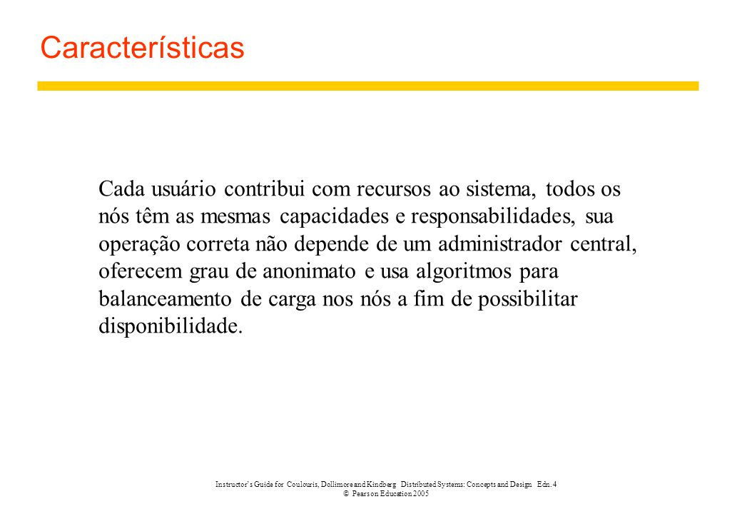 Instructor's Guide for Coulouris, Dollimore and Kindberg Distributed Systems: Concepts and Design Edn. 4 © Pearson Education 2005 Características Cada