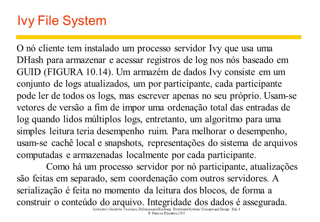 Instructor's Guide for Coulouris, Dollimore and Kindberg Distributed Systems: Concepts and Design Edn. 4 © Pearson Education 2005 Ivy File System O nó