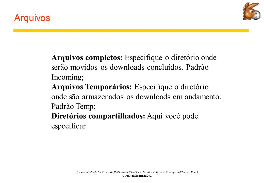 Instructor's Guide for Coulouris, Dollimore and Kindberg Distributed Systems: Concepts and Design Edn. 4 © Pearson Education 2005 Arquivos Arquivos co