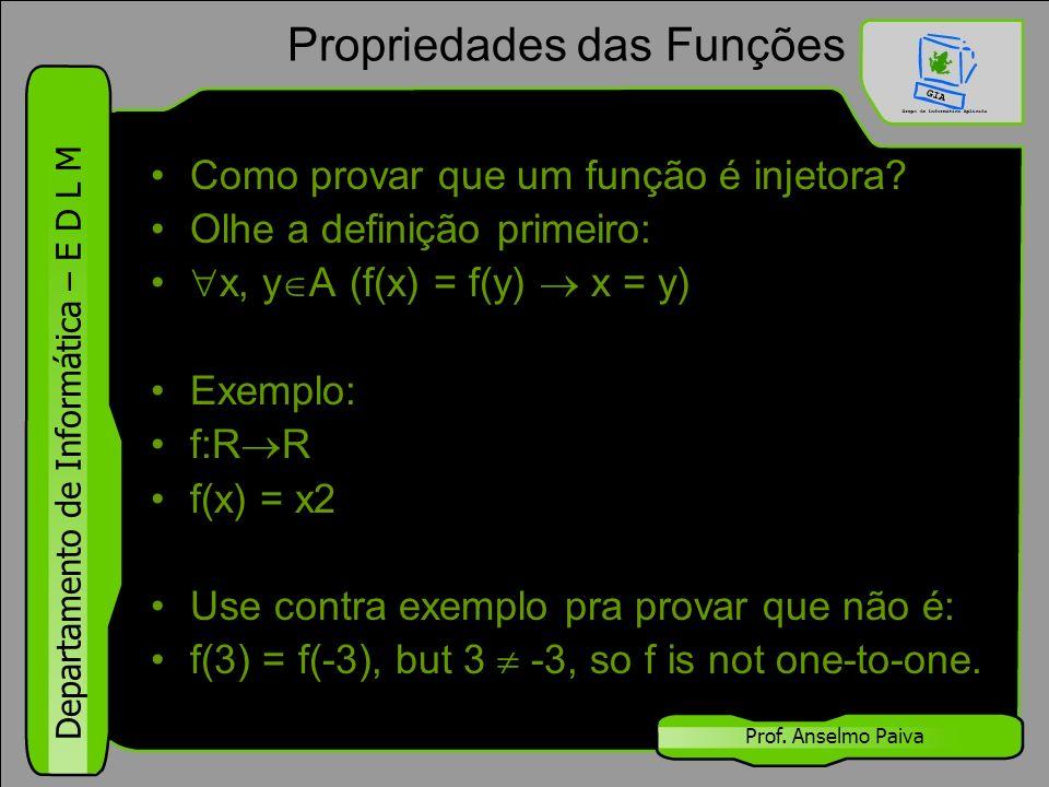 Departamento de Informática – E D L M Prof. Anselmo Paiva Propriedades das Funções Como provar que um função é injetora? Olhe a definição primeiro: 