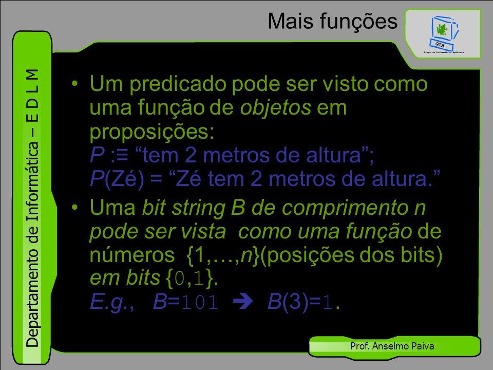 """Departamento de Informática – E D L M Prof. Anselmo Paiva Mais funções Um predicado pode ser visto como uma função de objetos em proposições: P :≡ """"te"""