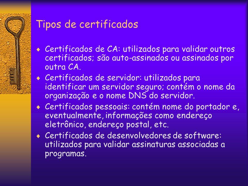 Tipos de certificados  Certificados de CA: utilizados para validar outros certificados; são auto-assinados ou assinados por outra CA.