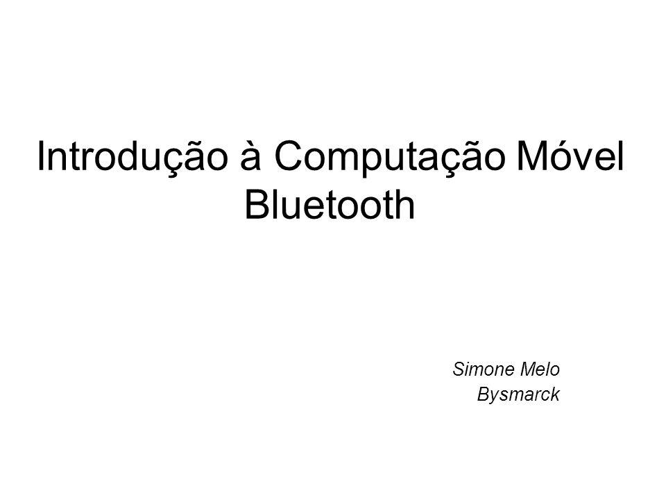 Introdução à Computação Móvel Bluetooth Simone Melo Bysmarck