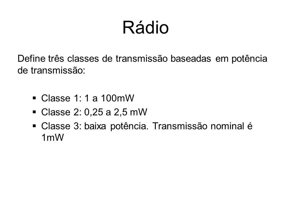 Rádio Define três classes de transmissão baseadas em potência de transmissão:  Classe 1: 1 a 100mW  Classe 2: 0,25 a 2,5 mW  Classe 3: baixa potênc