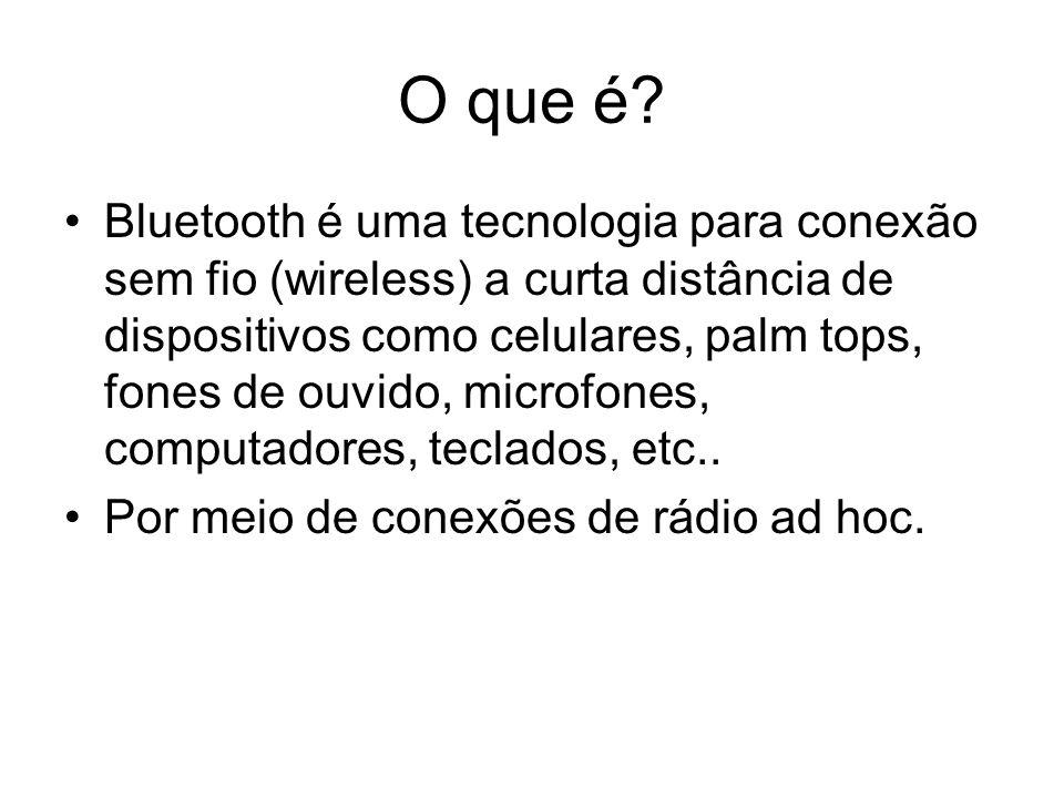 O que é? Bluetooth é uma tecnologia para conexão sem fio (wireless) a curta distância de dispositivos como celulares, palm tops, fones de ouvido, micr
