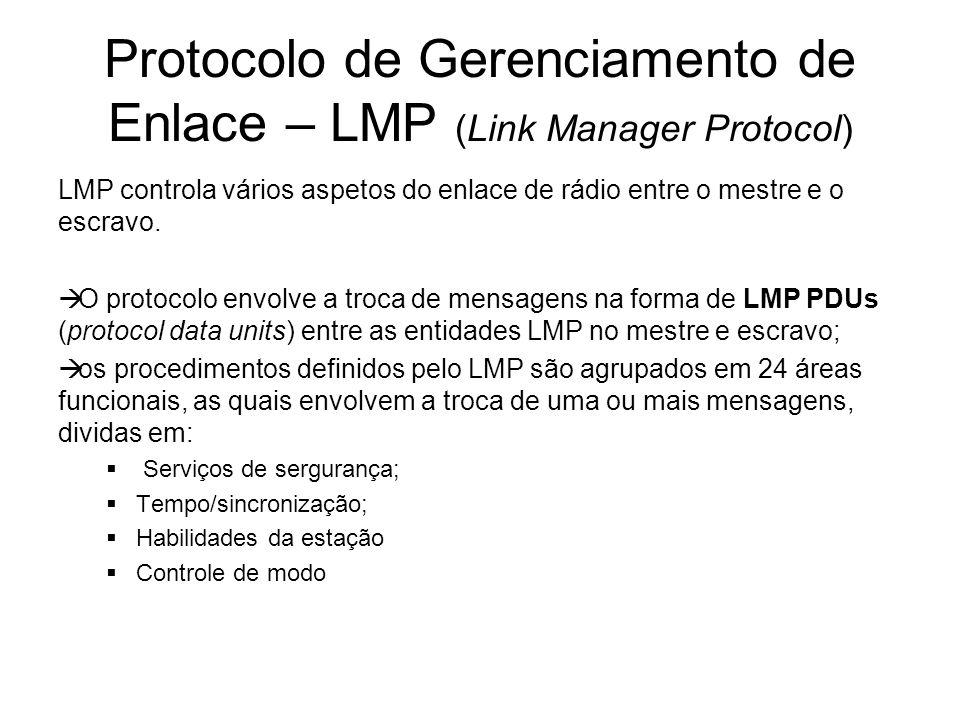 Protocolo de Gerenciamento de Enlace – LMP (Link Manager Protocol) LMP controla vários aspetos do enlace de rádio entre o mestre e o escravo.  O prot