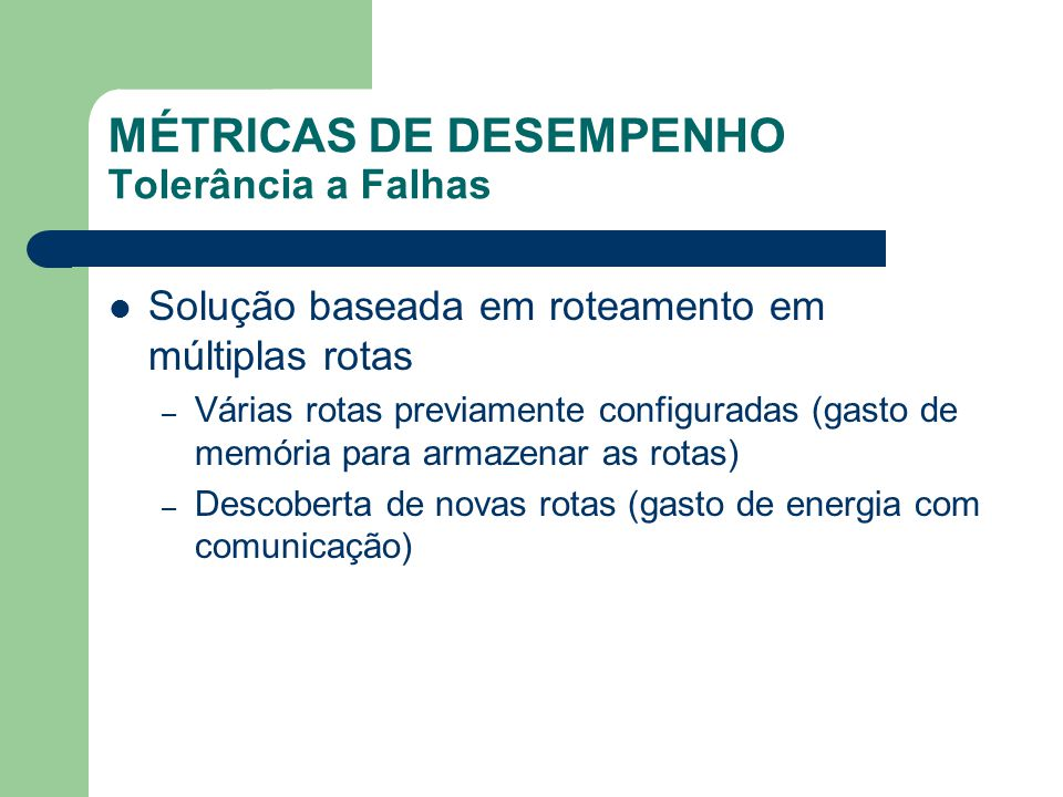 MÉTRICAS DE DESEMPENHO Tolerância a Falhas Solução baseada em roteamento em múltiplas rotas – Várias rotas previamente configuradas (gasto de memória