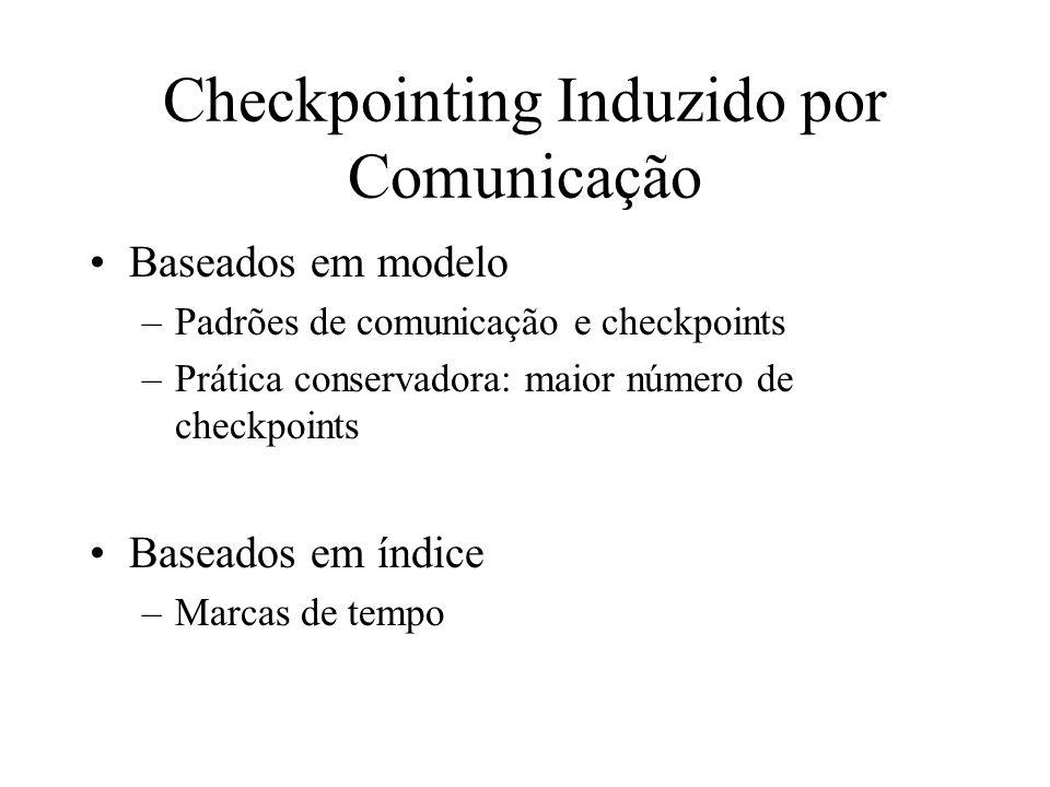 Checkpointing Induzido por Comunicação Baseados em modelo –Padrões de comunicação e checkpoints –Prática conservadora: maior número de checkpoints Bas