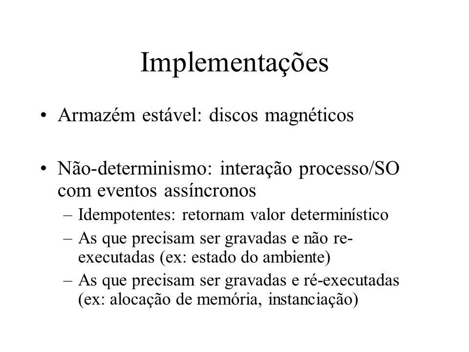 Implementações Armazém estável: discos magnéticos Não-determinismo: interação processo/SO com eventos assíncronos –Idempotentes: retornam valor determ