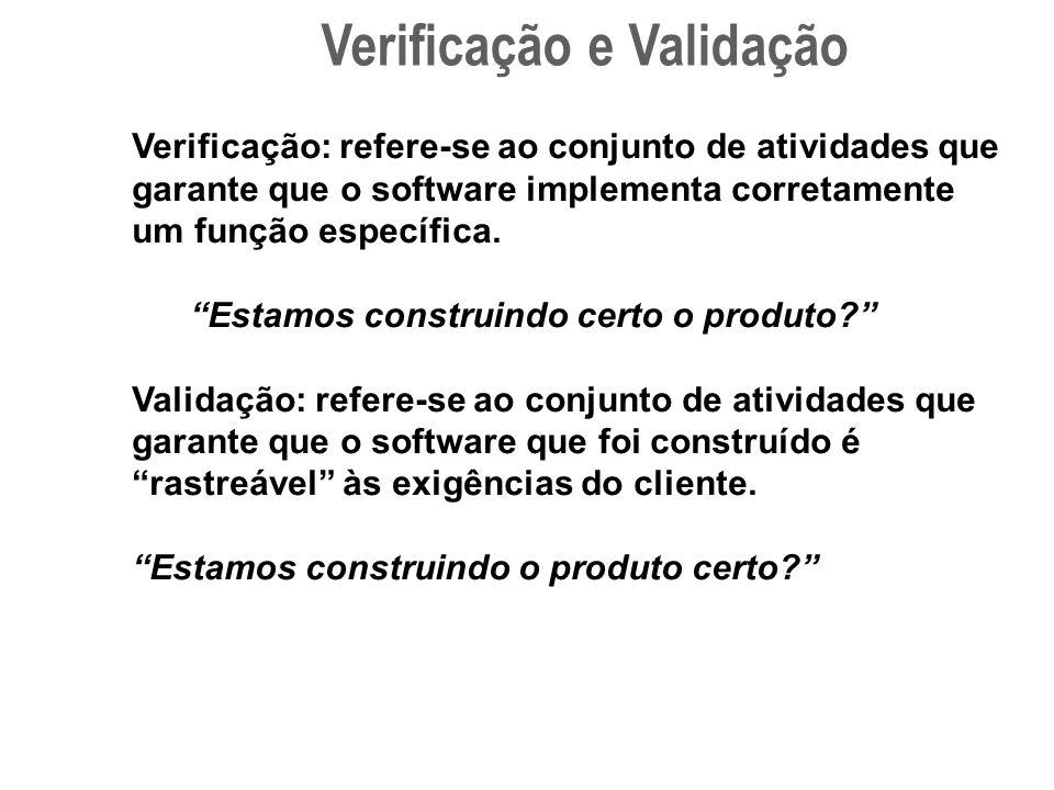 Verificação e Validação Verificação: refere-se ao conjunto de atividades que garante que o software implementa corretamente um função específica.