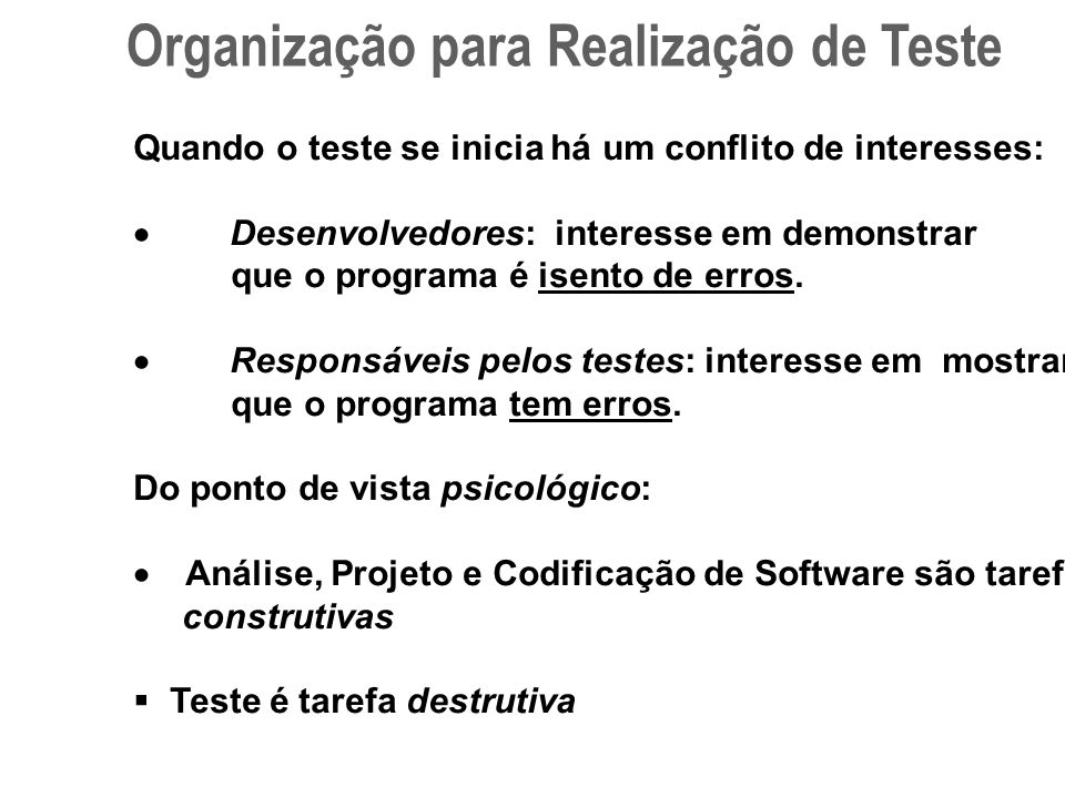 Organização para Realização de Teste Quando o teste se inicia há um conflito de interesses:  Desenvolvedores: interesse em demonstrar que o programa é isento de erros.