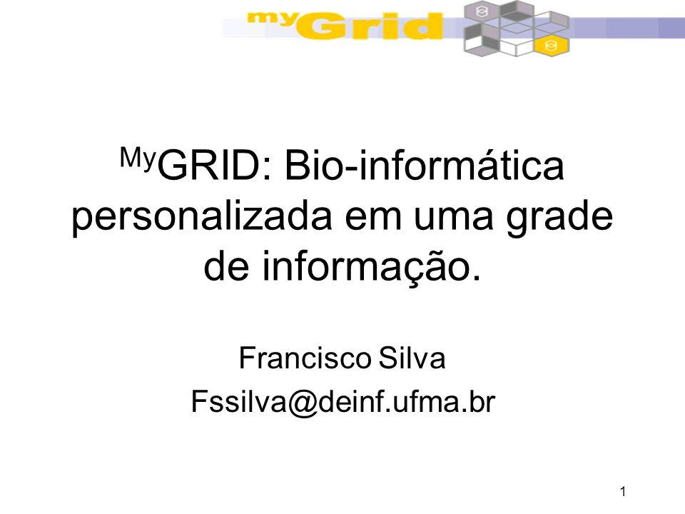1 My GRID: Bio-informática personalizada em uma grade de informação. Francisco Silva Fssilva@deinf.ufma.br