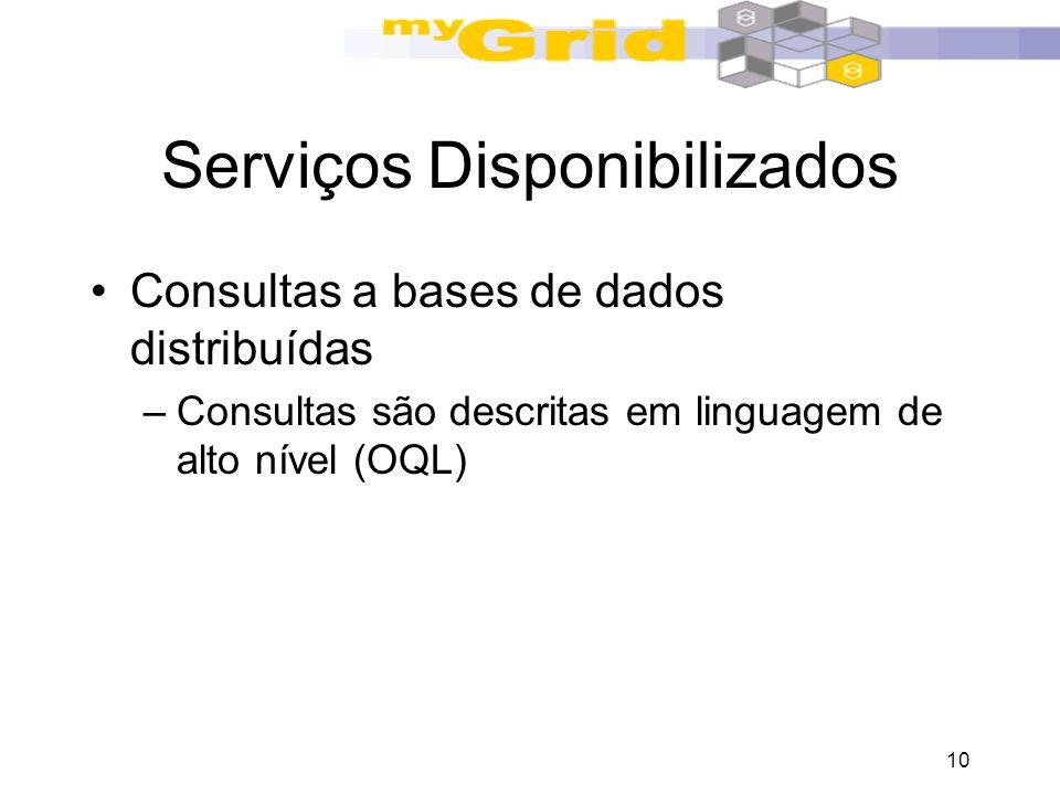 10 Serviços Disponibilizados Consultas a bases de dados distribuídas –Consultas são descritas em linguagem de alto nível (OQL)