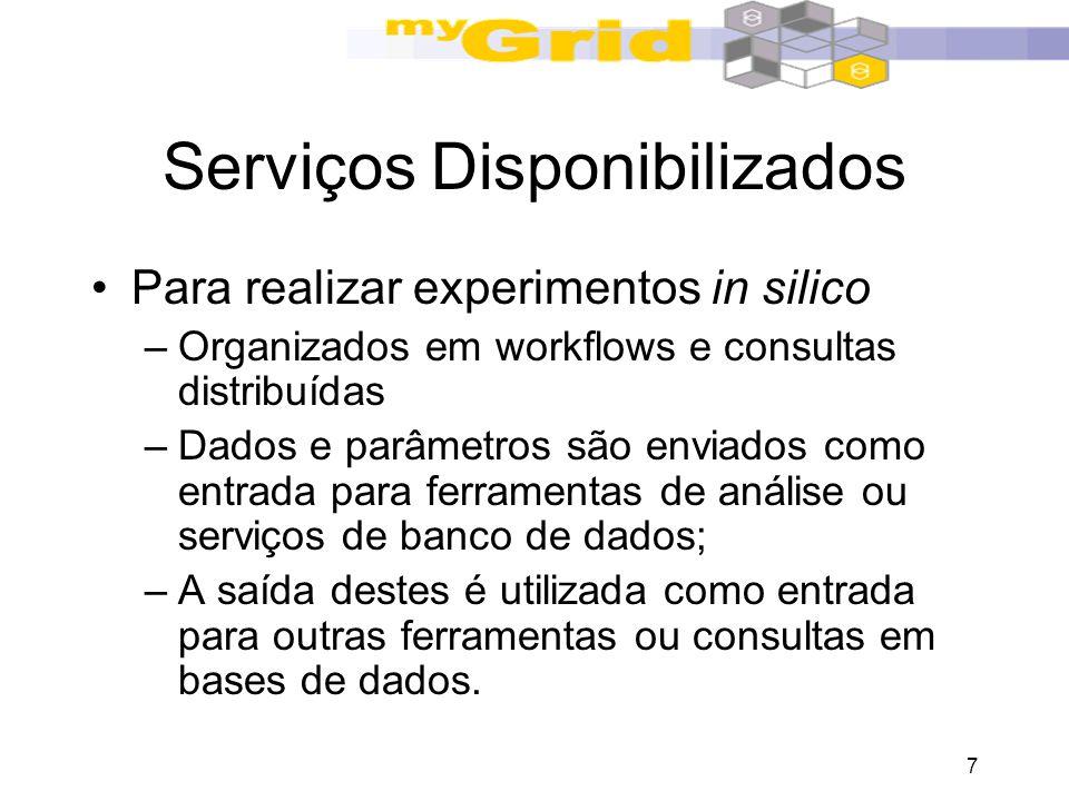 7 Serviços Disponibilizados Para realizar experimentos in silico –Organizados em workflows e consultas distribuídas –Dados e parâmetros são enviados c