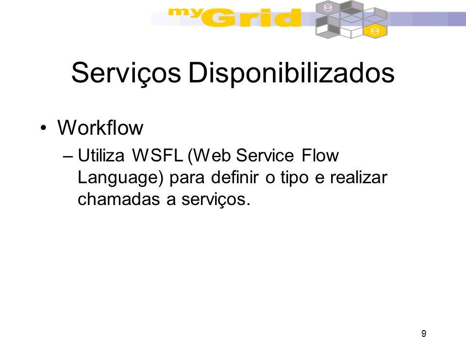 9 Serviços Disponibilizados Workflow –Utiliza WSFL (Web Service Flow Language) para definir o tipo e realizar chamadas a serviços.