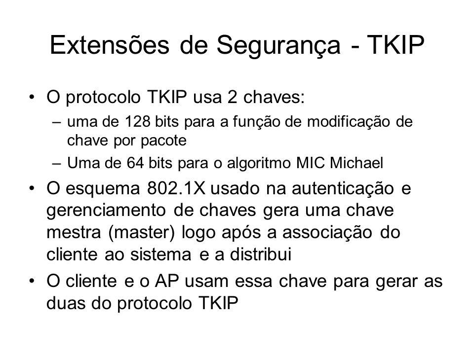 O protocolo TKIP usa 2 chaves: –uma de 128 bits para a função de modificação de chave por pacote –Uma de 64 bits para o algoritmo MIC Michael O esquema 802.1X usado na autenticação e gerenciamento de chaves gera uma chave mestra (master) logo após a associação do cliente ao sistema e a distribui O cliente e o AP usam essa chave para gerar as duas do protocolo TKIP