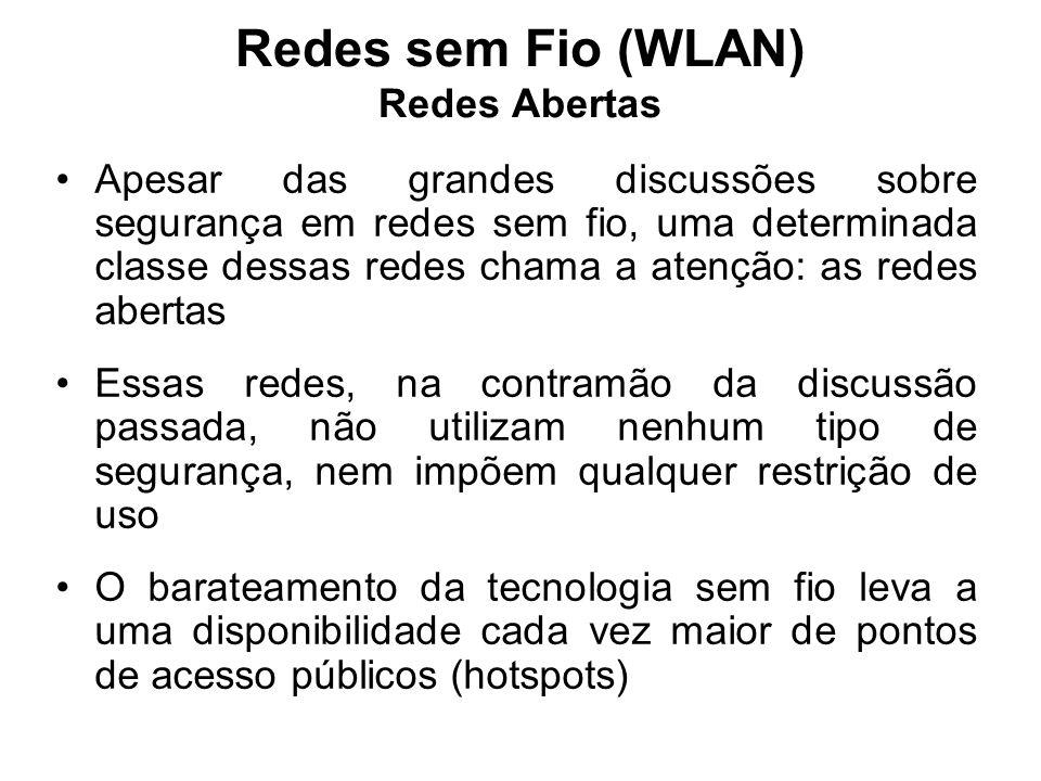Redes sem Fio (WLAN) Redes Abertas Apesar das grandes discussões sobre segurança em redes sem fio, uma determinada classe dessas redes chama a atenção