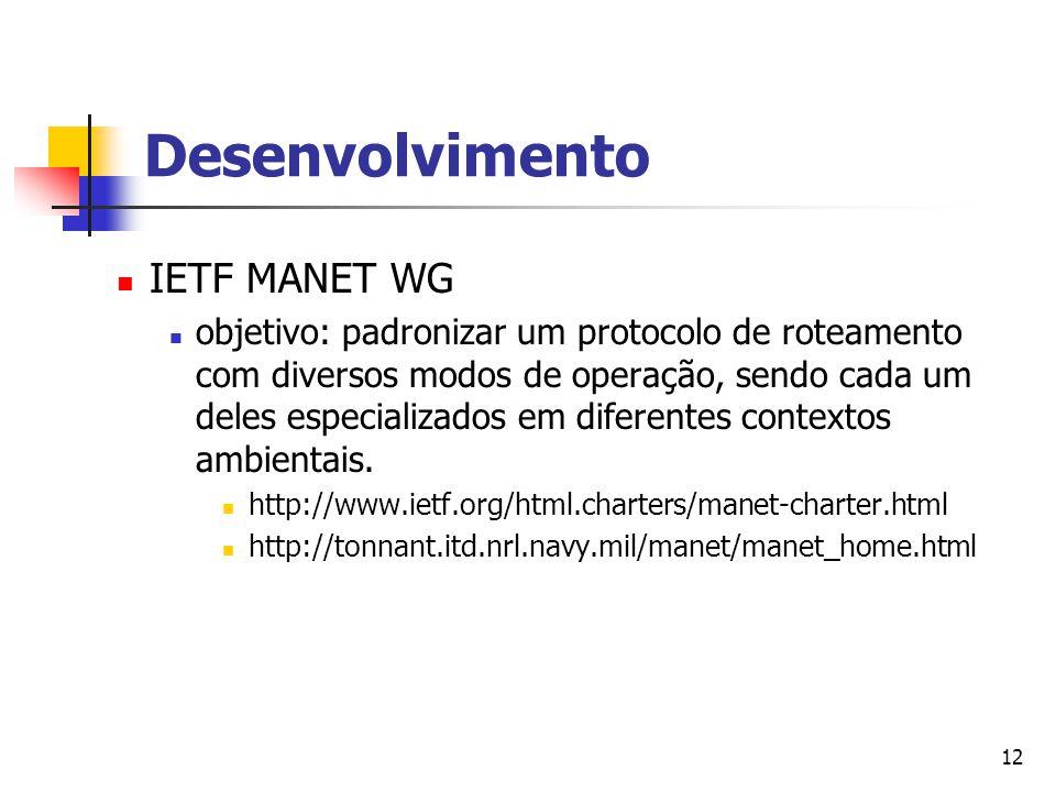 12 IETF MANET WG objetivo: padronizar um protocolo de roteamento com diversos modos de operação, sendo cada um deles especializados em diferentes cont
