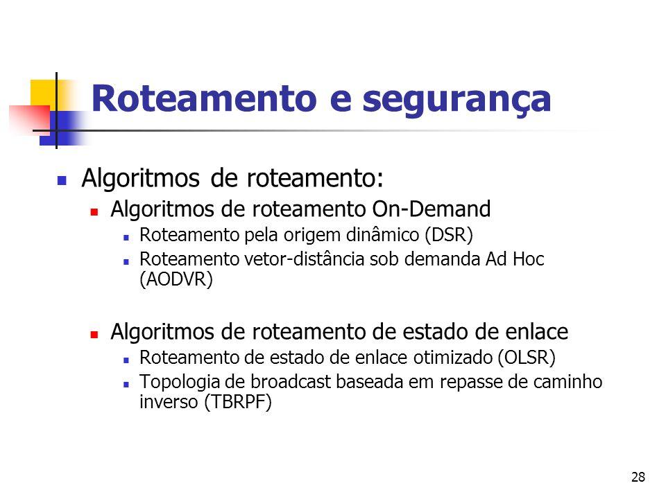 28 Roteamento e segurança Algoritmos de roteamento: Algoritmos de roteamento On-Demand Roteamento pela origem dinâmico (DSR) Roteamento vetor-distânci