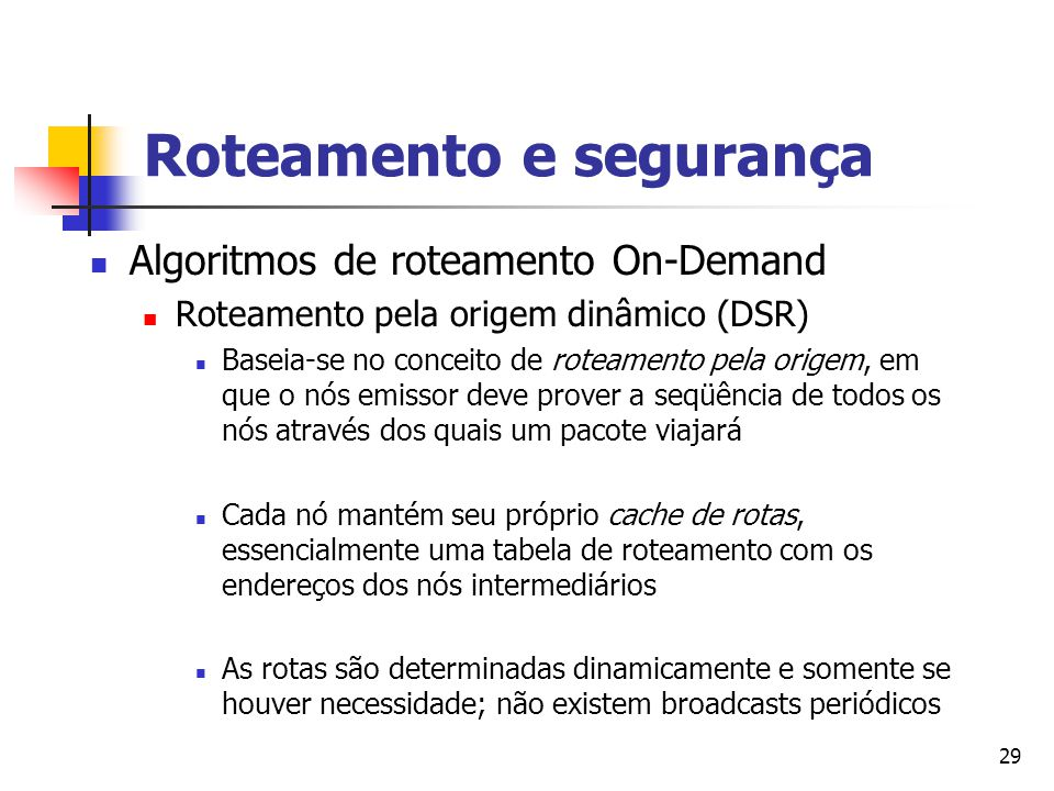 29 Roteamento e segurança Algoritmos de roteamento On-Demand Roteamento pela origem dinâmico (DSR) Baseia-se no conceito de roteamento pela origem, em