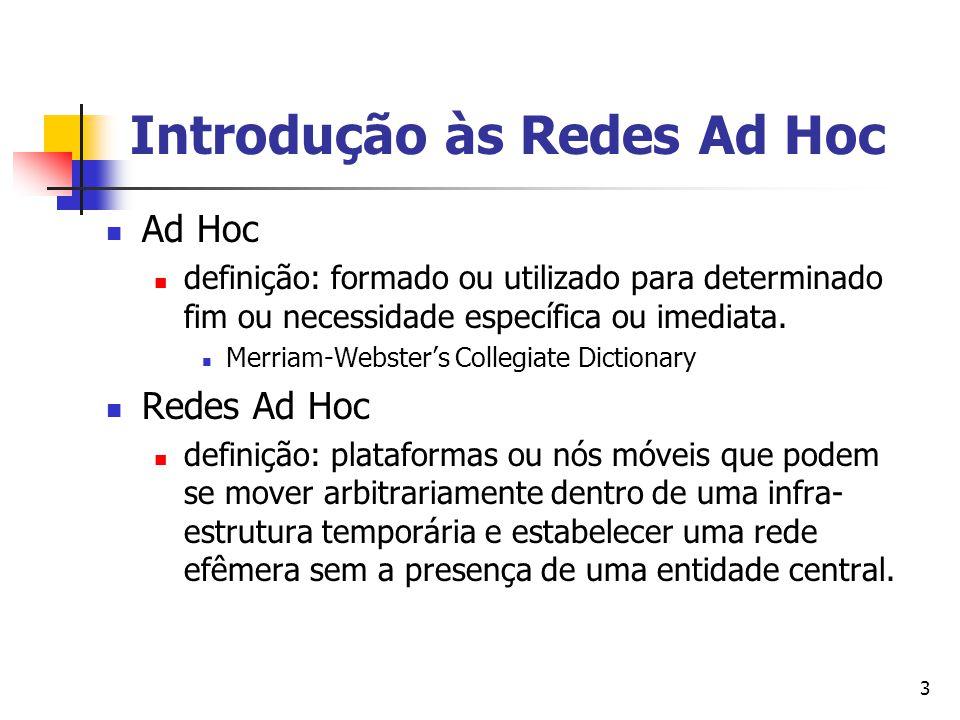 3 Ad Hoc definição: formado ou utilizado para determinado fim ou necessidade específica ou imediata. Merriam-Webster's Collegiate Dictionary Redes Ad
