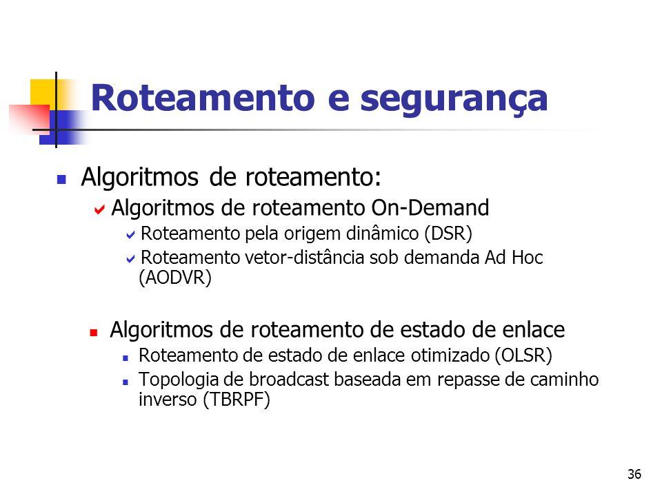 36 Roteamento e segurança Algoritmos de roteamento:  Algoritmos de roteamento On-Demand  Roteamento pela origem dinâmico (DSR)  Roteamento vetor-di